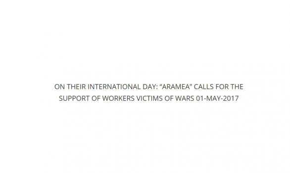 "On their International Day: ""Aramea"" calls for the support of workers victims of wars 01-May-2017"